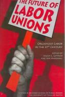The future of labor unions by Future of Labor Unions Conference