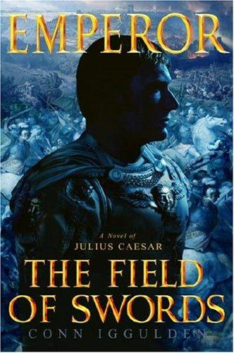 The Field of Swords (Emperor, Book 3) by Conn Iggulden