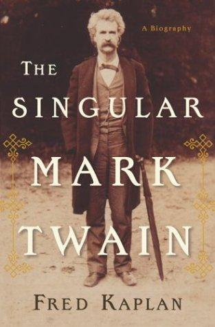 The singular Mark Twain by Kaplan, Fred