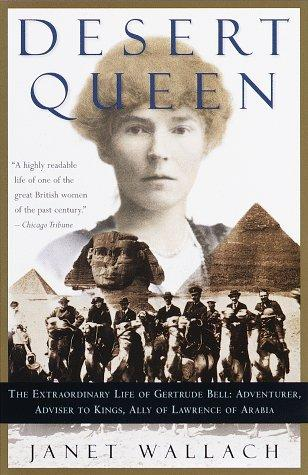 Desert Queen: The Extraordinary Life of Gertrude Bell by Janet Wallach