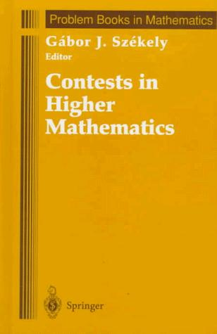 Contests in higher mathematics by Gábor J. Székely, editor.