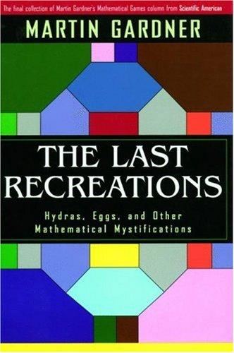 The Last Recreations by Martin Gardner