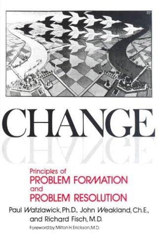 Change; principles of problem formation and problem resolution by Paul Watzlawick