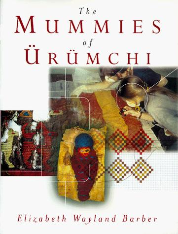 The mummies of Ürümchi by E. J. W. Barber