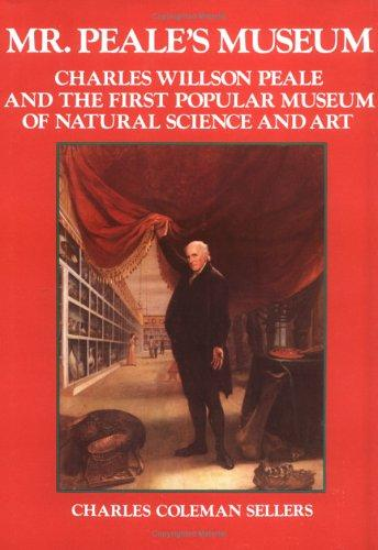 Mr. Peale's Museum by Charles Coleman Sellers