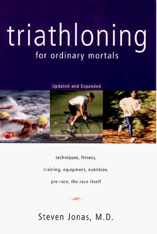 Triathloning for Ordinary Mortals by Steven Jonas