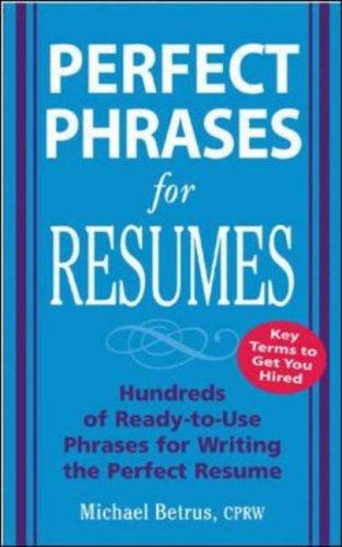 Perfect Phrases for Resumes (Perfect Phrases) by Michael Betrus