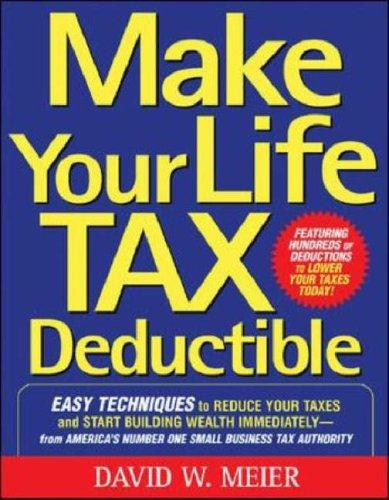 Make your life tax deductible by David W. Meier