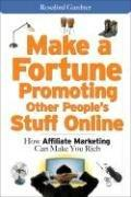 Make a Fortune Promoting Other People's Stuff Online