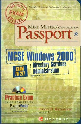 Mike Meyers' MCSE WIndows (R) 2000 Directory Services Administration Certification Passport (Exam 70-217) by Steven D. Kaczmarek