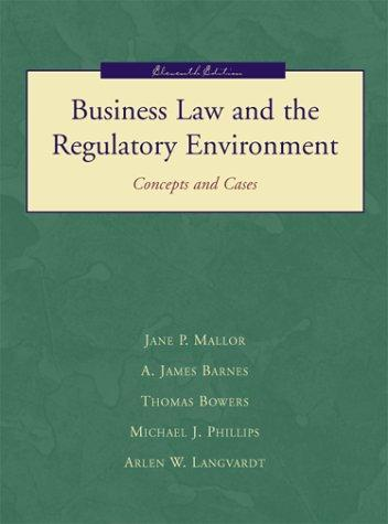 Business Law and the Regulatory Environment by A. James; Bowers, Thomas; Phillips, Michael J.; Langvardt, Arlen W.; Mallor, Jane P. Barnes