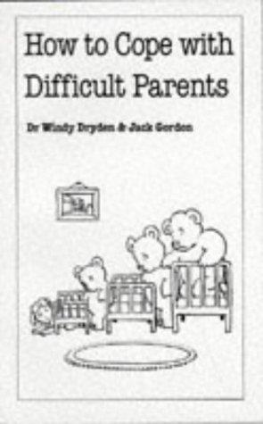 How to Cope with Difficult Parents by Windy Dryden