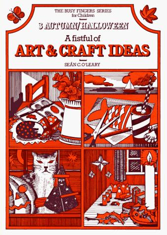 Fistful of Art and Craft Ideas by O'Leary