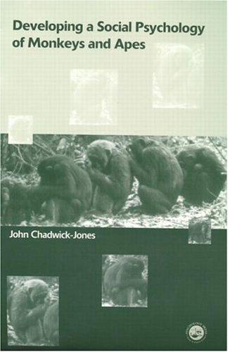 Developing a Social Psychology of Monkeys and Apes by John Chadwick-Jones