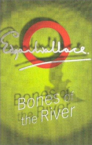 Bones Of The River (A Sanders of the River Book) by Edgar Wallace