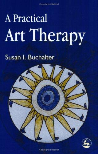 A Practical Art Therapy by Susan I. Buchalter
