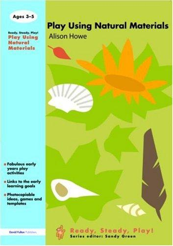 Play Using Natural Materials (Ready, Steady, Play S.) by Alison Howe