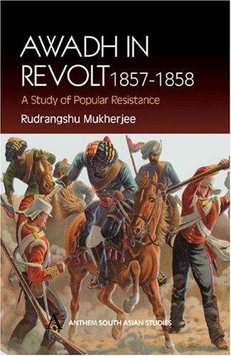 Awadh in revolt, 1857-1858 by Rudrangshu Mukherjee