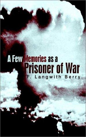 A few memories as a prisoner of war by F. Langwith Berry