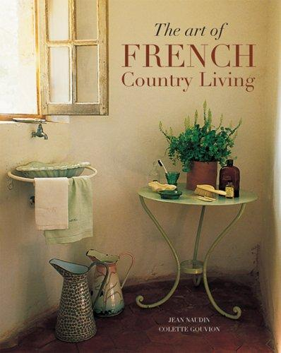 The Art of French Country Living (Travel & Style) by Jean Naudin, Colette Gouvion