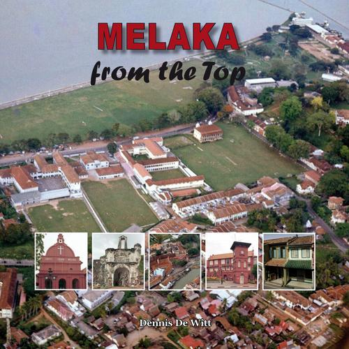 Melaka from the Top by Dennis De Witt