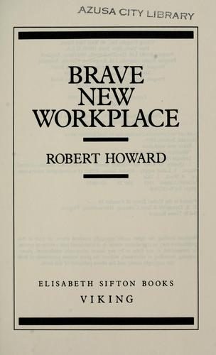 Brave new workplace by Howard, Robert