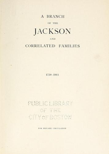 A branch of the Jacksons and correlated families, 1730-1911. by Samuel Nelson Jackson