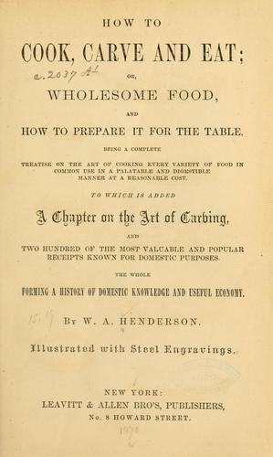 How to cook, carve and eat by W. A. Henderson
