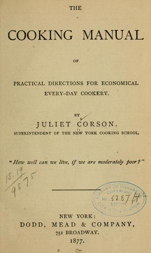 The cooking manual of practical directions for economical every-day cookery.