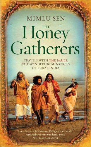 The Honey Gatherers: Travels with The Bauls by Mimlu Sen