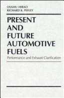 Present and future automotive fuels by Richard K. Pefley