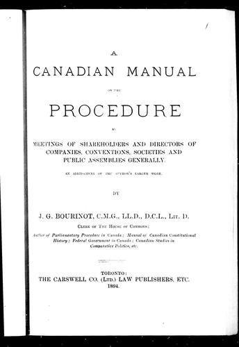 A Canadian manual on the procedure at meetings of shareholders and directors of companies, conventions, societies and public assemblies generally by Bourinot, John George Sir