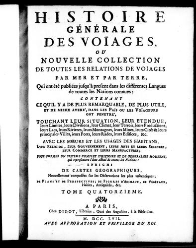 Histoire générale des voïages ou Nouvelle collection de toutes les relations de voïages par mer et par terre, qui ont été publiées jusqu'à présent dans les différentes langues de toutes les nations connues