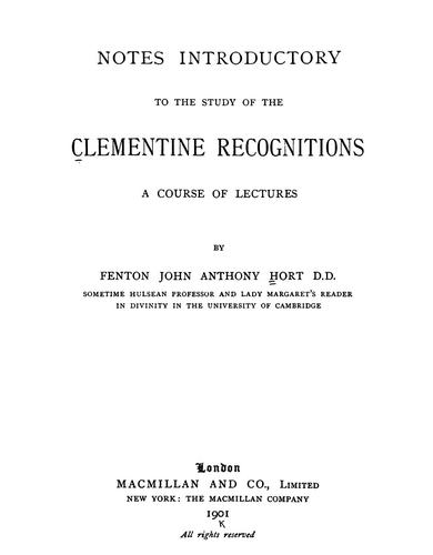 Notes introductory to the study of the Clementine recognitions by Fenton John Anthony Hort