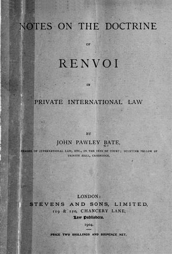 Notes on the doctrine of renvoi in private international law by John Pawley Bate