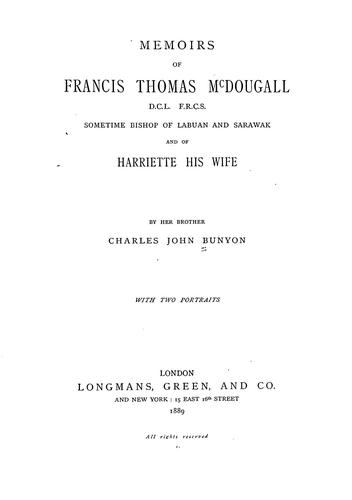 Memoirs of Francis Thomas McDougall ... sometime bishop of Labuan and Sarawak, and of Harriette, his wife by Charles John Bunyon