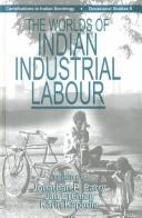 The Worlds of Indian Industrial Labour by Jonathan P. Parry