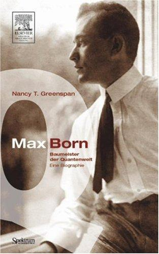Max Born - Baumeister der Quantenwelt by Nancy T. Greenspan