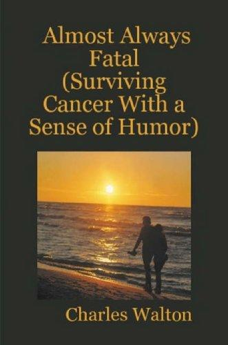 Almost Always Fatal (Surviving Cancer With a Sense of Humor) by Charles Walton