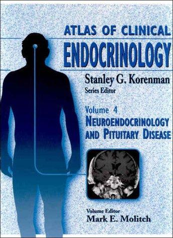 Atlas of Clinical Endocrinology, Volume IV by Mark E Molitch