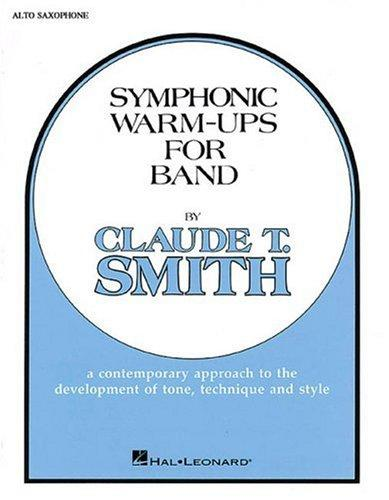 Symphonic Warm-Ups for Band: Eb Alto Saxophone by Claude T. Smith