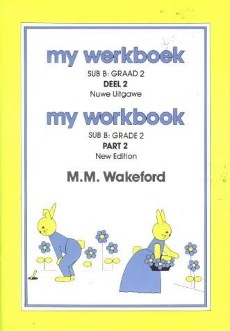 My Workbook / My Werkboek: Sub B, Part 2 / Sub B, Deel 2 (Mathematics: My Workbook / My Werkboek) by Wakeford