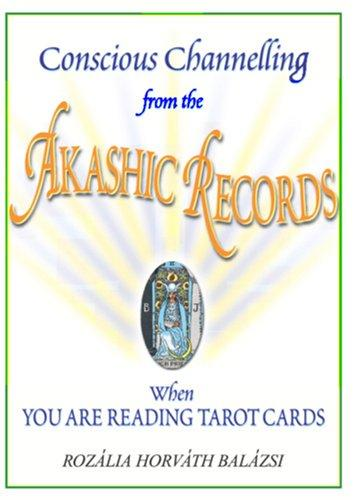 Conscious Channeling from the Akashic Records When You Are Reading Tarot Cards by Rozalia  Horvath Balazsi