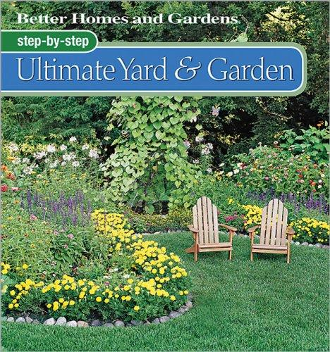 Step-by-Step Ultimate Yard & Garden by Better Homes and Gardens