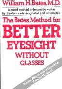 The Bates method for better eyesight without glasses by William Horatio Bates