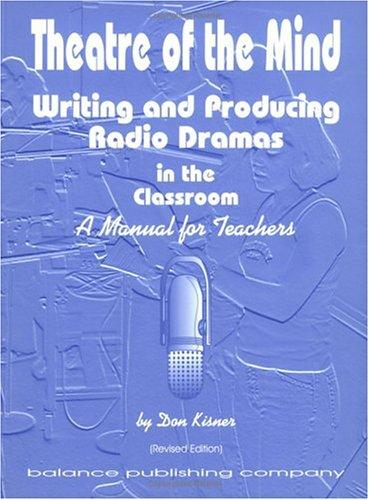 Theatre of the Mind, Writing and Producing Radio Dramas in the Classroom by Don Kisner