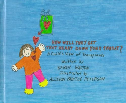 How will they get that heart down your throat? by Karen Walton
