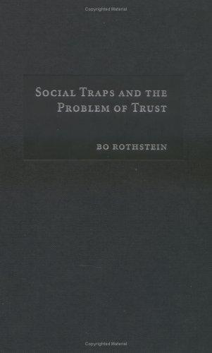 Social Traps and the Problem of Trust (Theories of Institutional Design) by Bo Rothstein