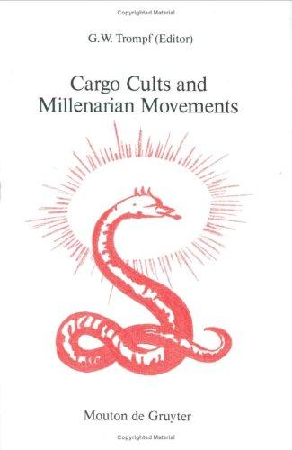 Cargo Cults and Millenarian Movements by G. W. Trompf