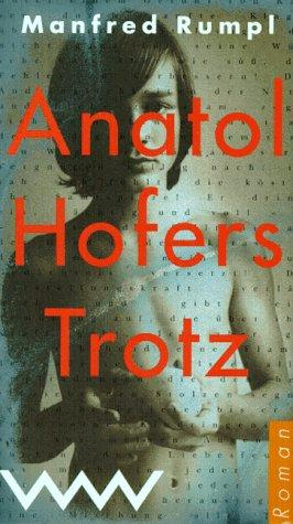 Anatol Hofers Trotz by Manfred Rumpl